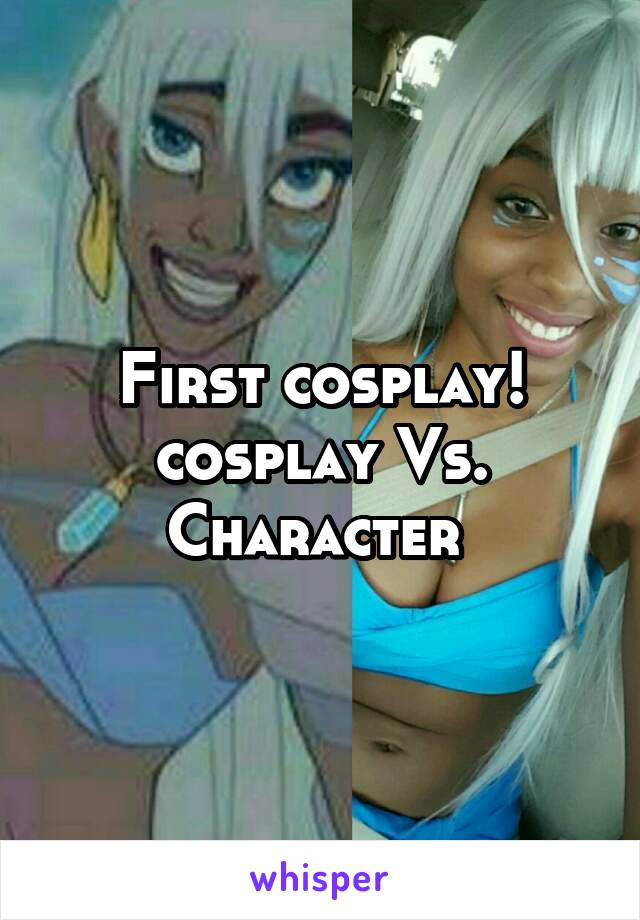First cosplay! cosplay Vs. Character