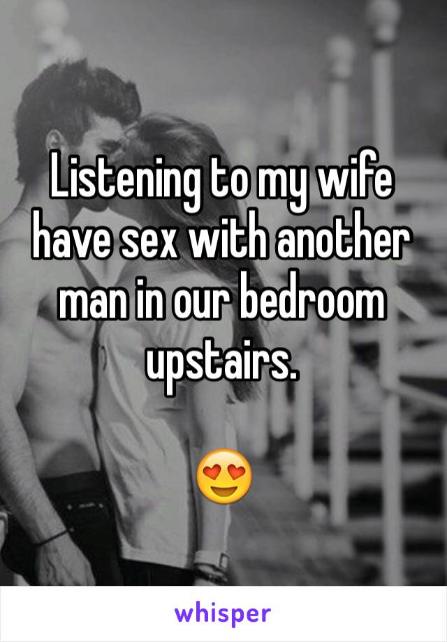 Listening to wife have sex