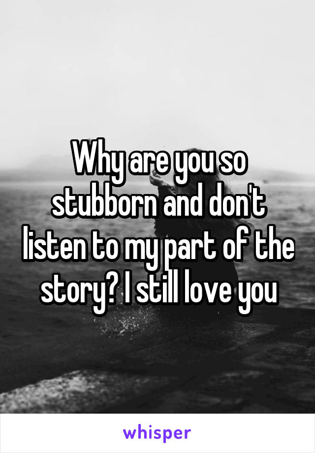 Why are you so stubborn