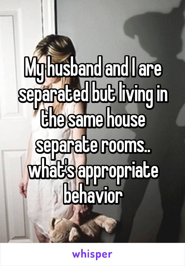 Separated but living in the same house