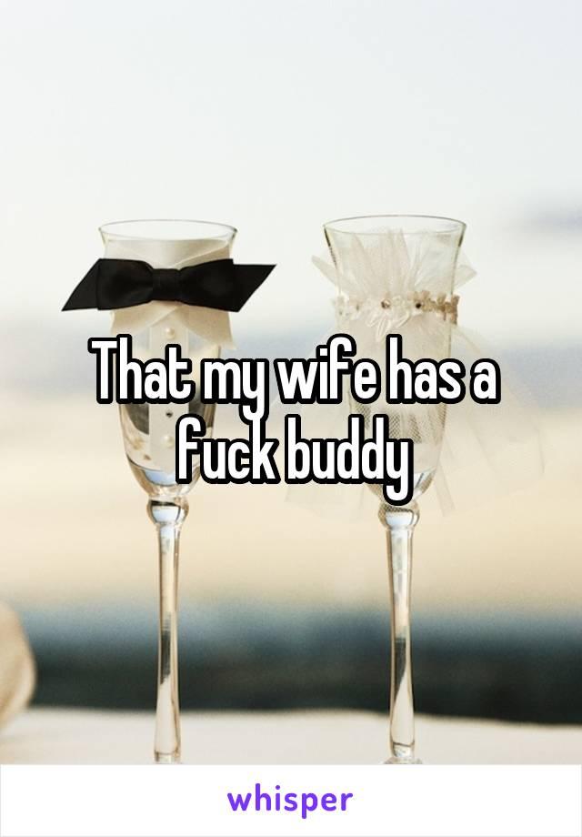 wife has a fuck buddy