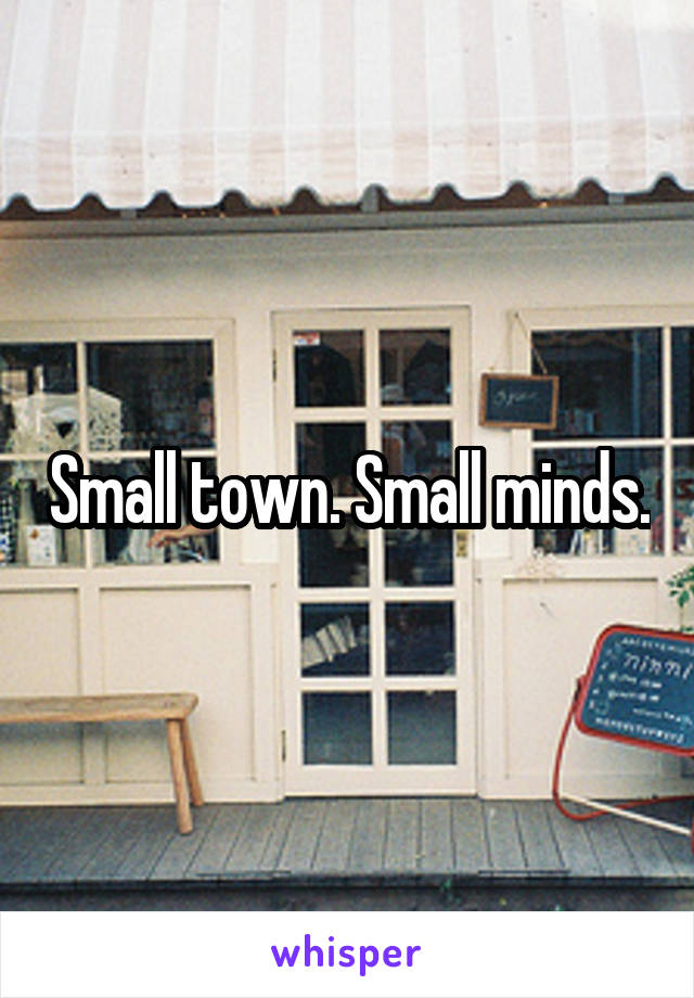 Small town. Small minds.