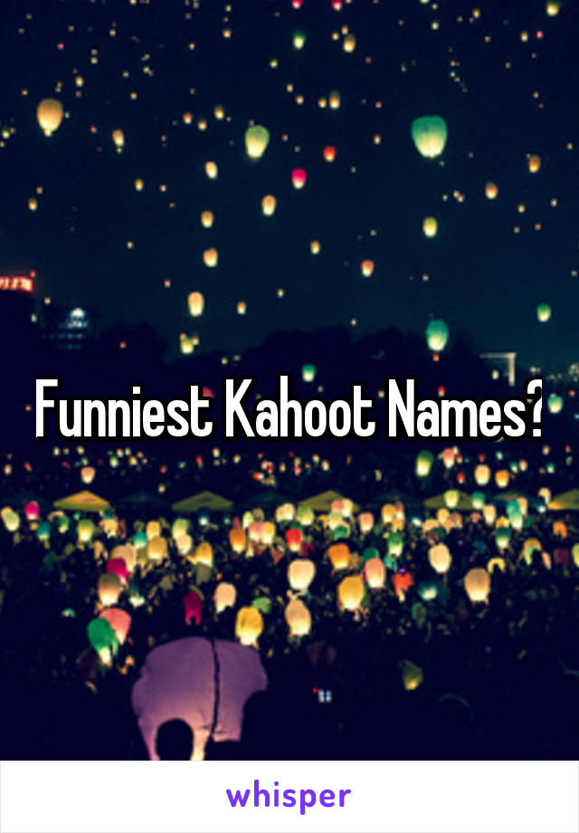 Image of: Stop Laughing Blazepress Funniest Kahoot Names