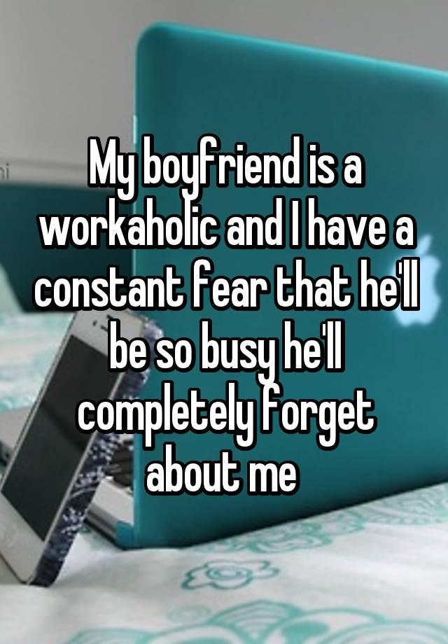 My boyfriend is a workaholic