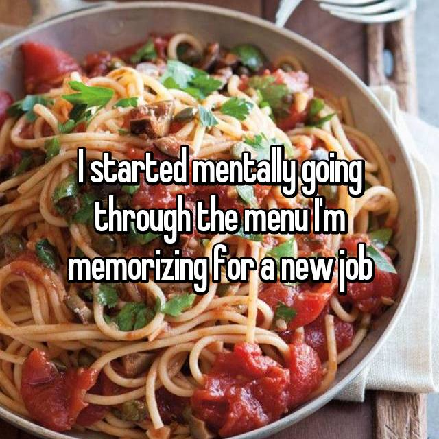 I started mentally going through the menu I'm memorizing for a new job