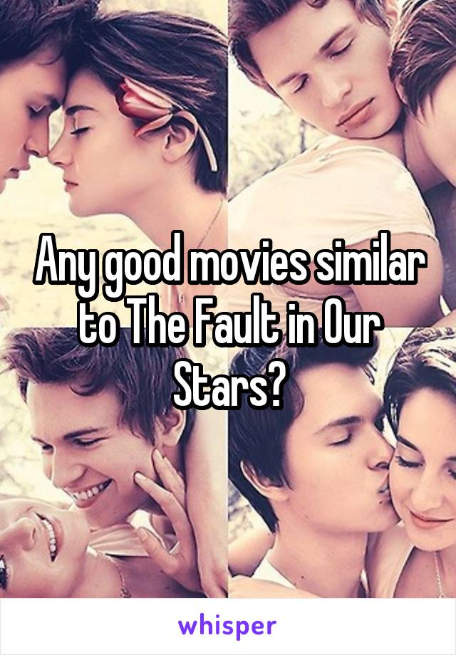 Any good movies similar to The Fault in Our Stars?