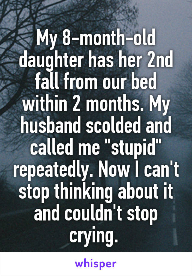 """My 8-month-old daughter has her 2nd fall from our bed within 2 months. My husband scolded and called me """"stupid"""" repeatedly. Now I can't stop thinking about it and couldn't stop crying."""