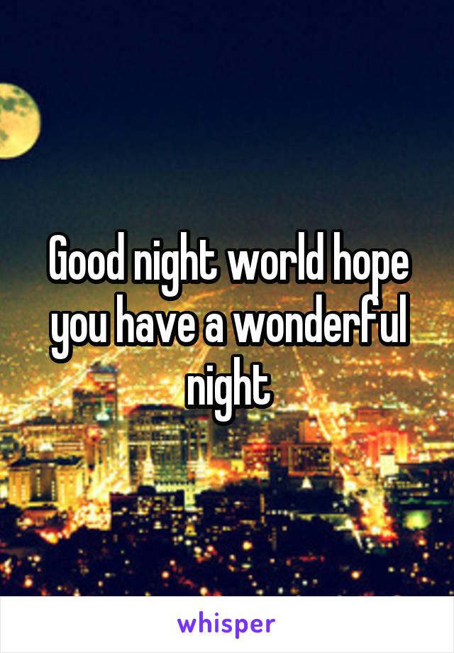 Good night world hope you have a wonderful night