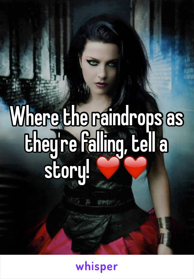Where the raindrops as they're falling, tell a story! ❤️❤️