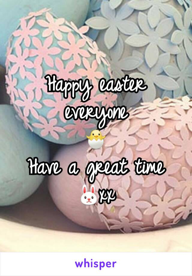 Happy easter  everyone 🐣 Have a great time 🐰xx