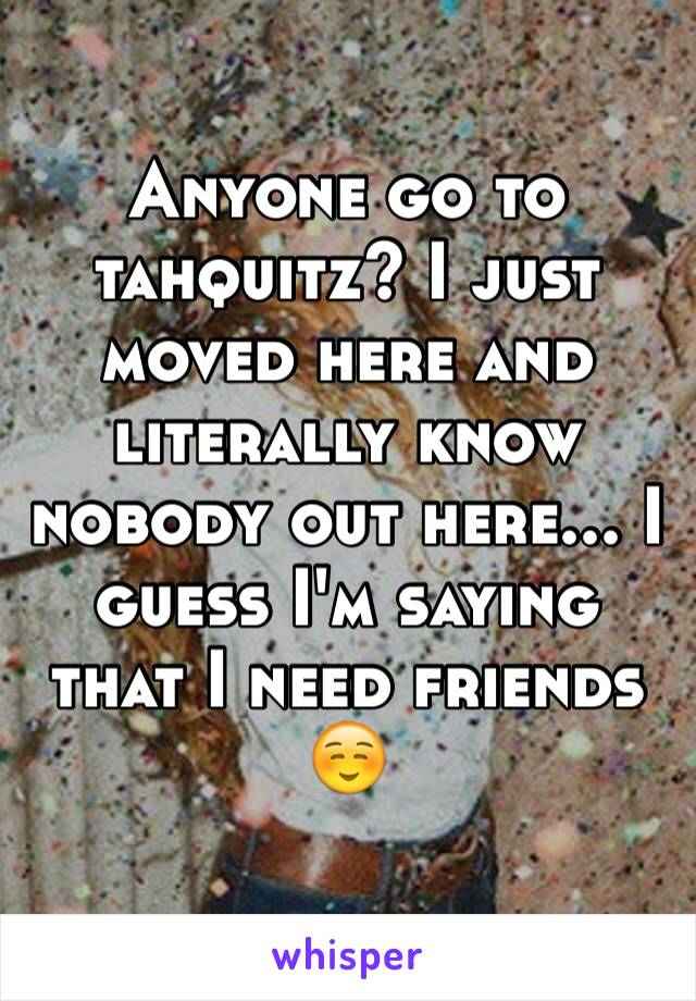 Anyone go to tahquitz? I just moved here and literally know nobody out here... I guess I'm saying that I need friends ☺️