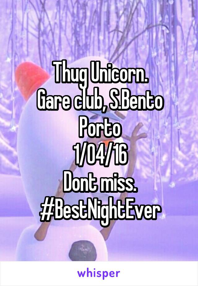 Thug Unicorn. Gare club, S.Bento Porto 1/04/16 Dont miss. #BestNightEver