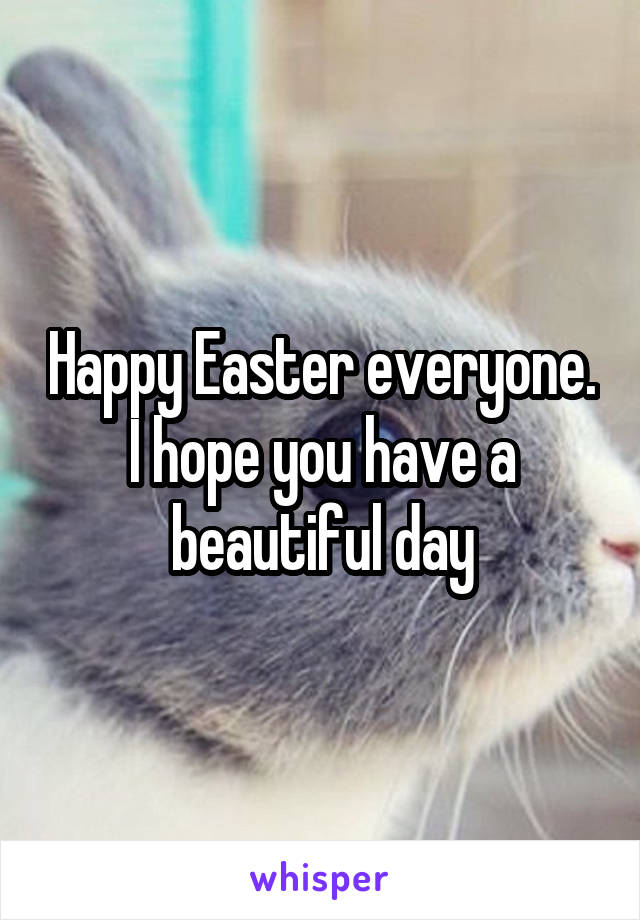 Happy Easter everyone. I hope you have a beautiful day