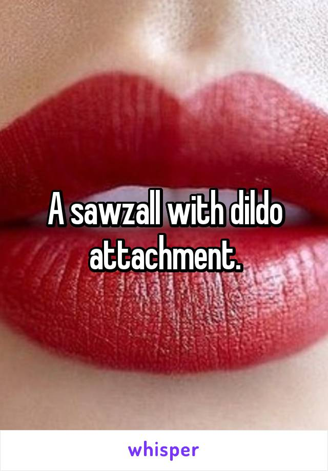 Were visited sawzall dildo attachments