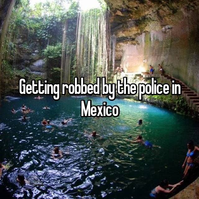 Getting robbed by the police in Mexico