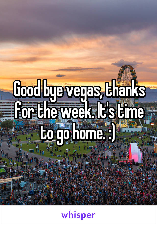 Good bye vegas, thanks for the week. It's time to go home. :)