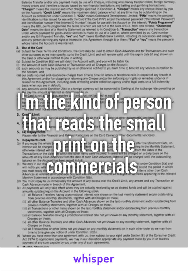 I'm the kind of person that reads the small print on the commercials