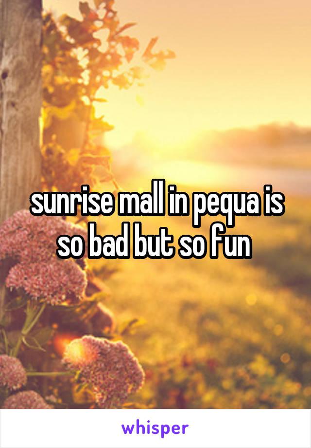sunrise mall in pequa is so bad but so fun