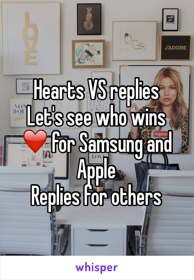 Hearts VS replies Let's see who wins  ❤️ for Samsung and Apple  Replies for others