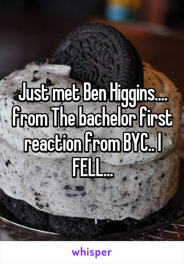 Just met Ben Higgins.... from The bachelor first reaction from BYC.. I FELL...