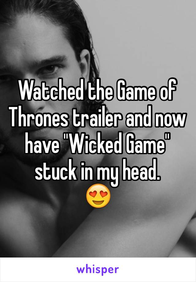 """Watched the Game of Thrones trailer and now have """"Wicked Game"""" stuck in my head. 😍"""
