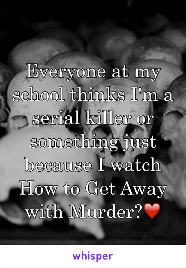 Everyone at my school thinks I'm a serial killer or something just because I watch How to Get Away with Murder?❤️