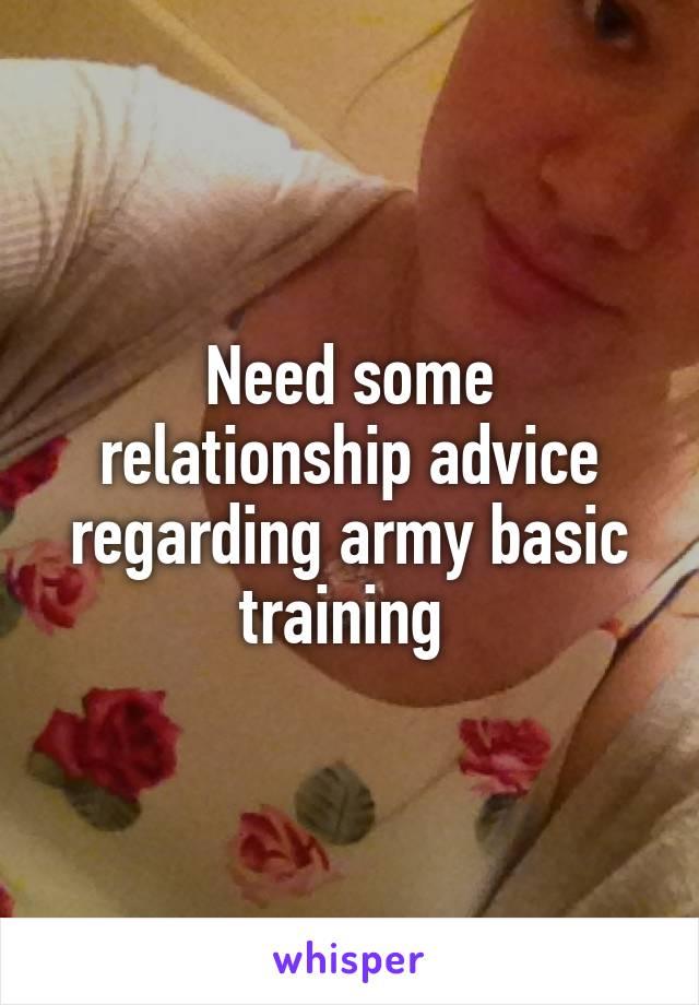 Need some relationship advice regarding army basic training