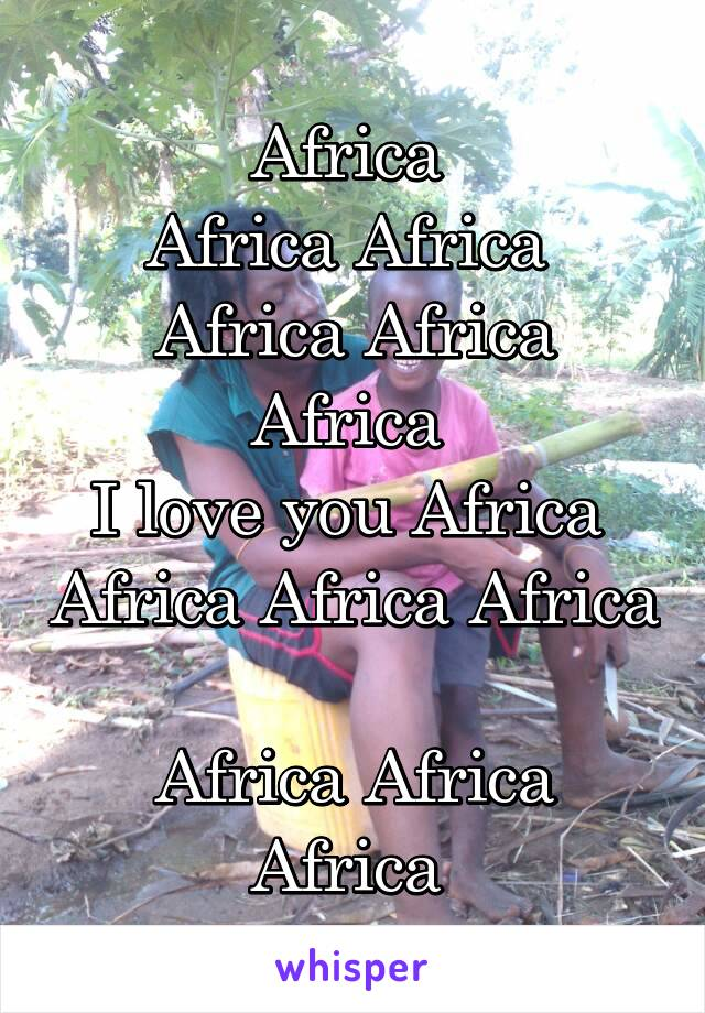 Africa  Africa Africa  Africa Africa Africa  I love you Africa  Africa Africa Africa  Africa Africa Africa