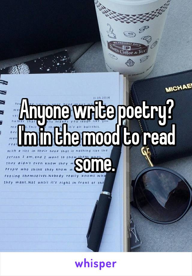 Anyone write poetry? I'm in the mood to read some.