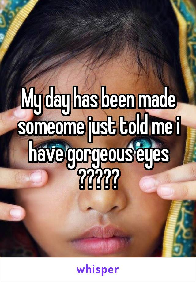 My day has been made someome just told me i have gorgeous eyes ❤💚💜💙💛