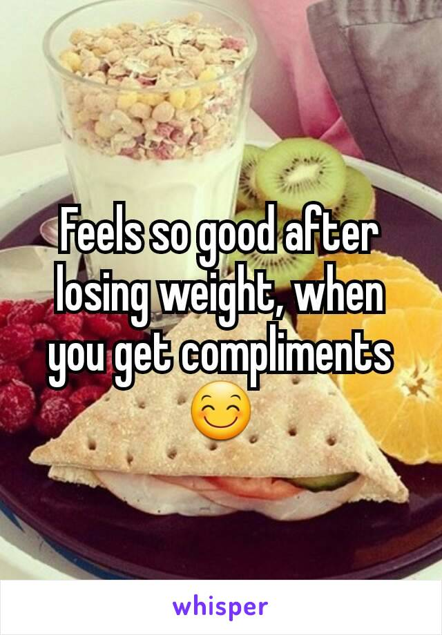 Feels so good after losing weight, when you get compliments 😊