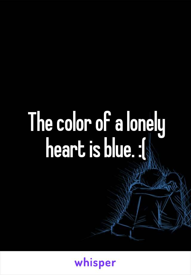 The color of a lonely heart is blue. :(