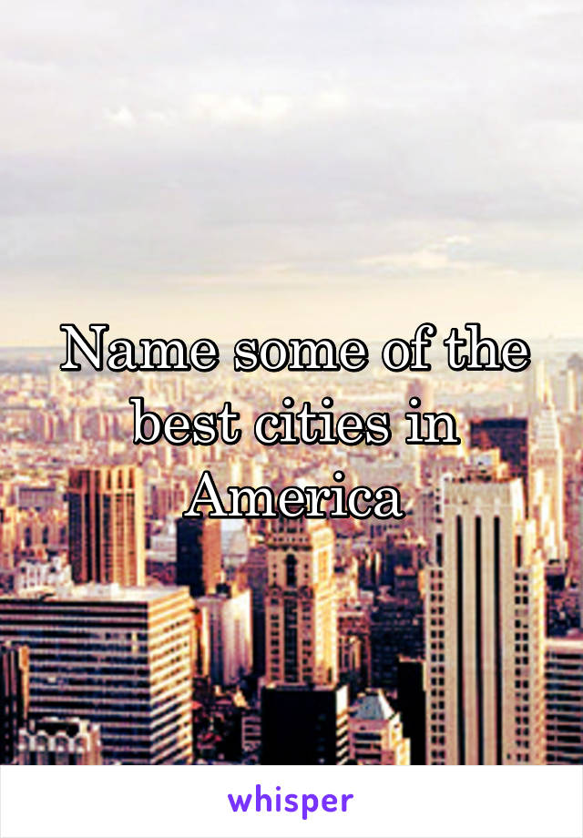 Name some of the best cities in America