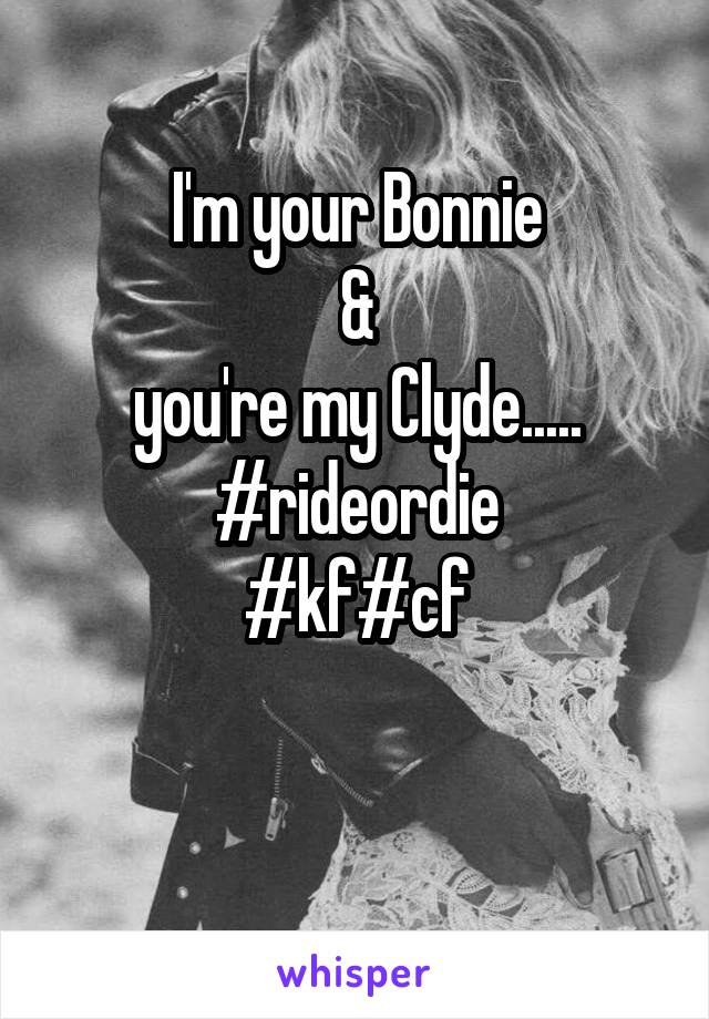 I'm your Bonnie  &  you're my Clyde..... #rideordie #kf#cf