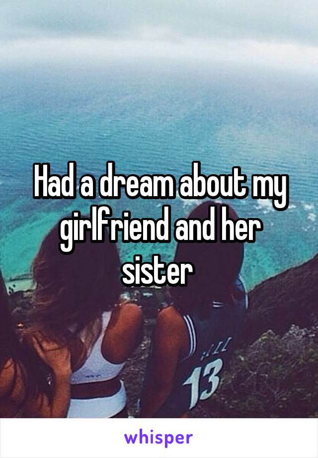 Had a dream about my girlfriend and her sister
