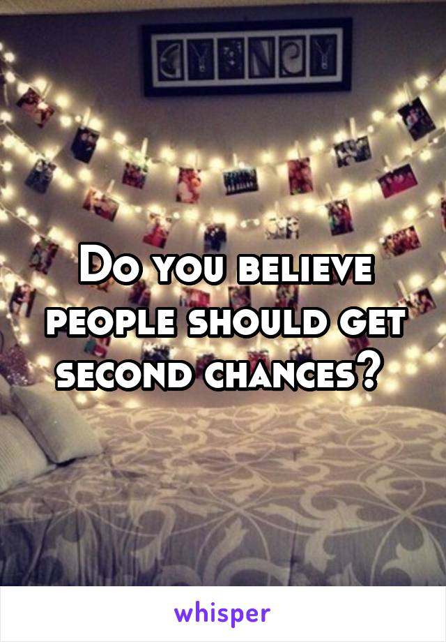 Do you believe people should get second chances?