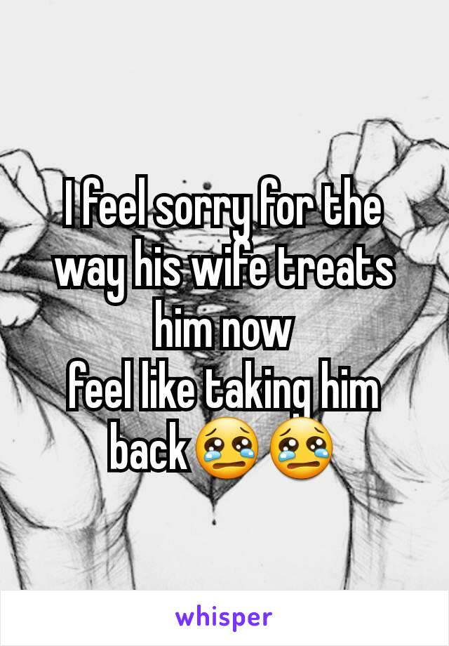 I feel sorry for the way his wife treats him now feel like taking him back😢😢