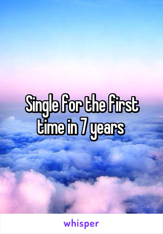 Single for the first time in 7 years