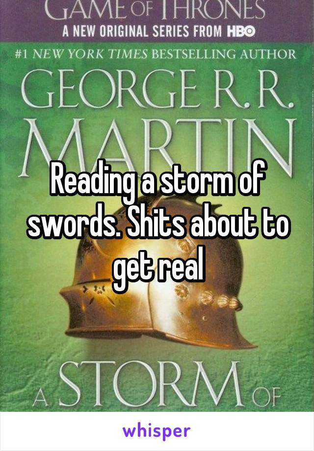 Reading a storm of swords. Shits about to get real