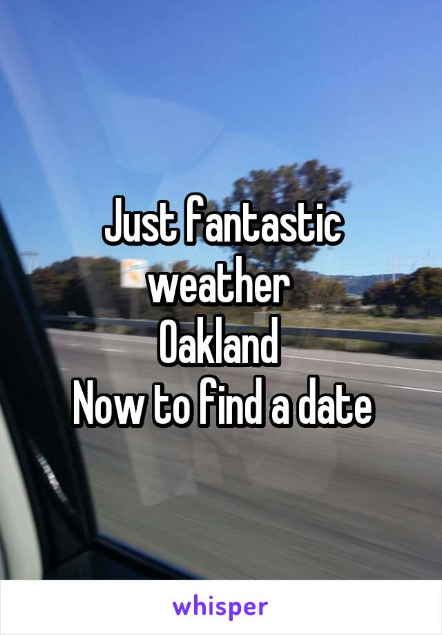 Just fantastic weather  Oakland  Now to find a date