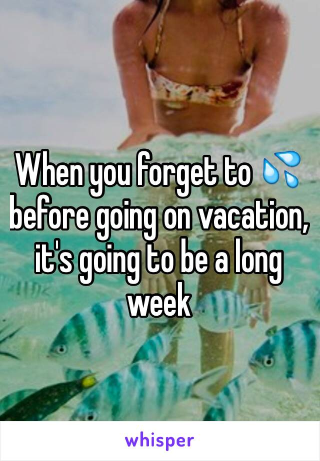 When you forget to 💦 before going on vacation, it's going to be a long week