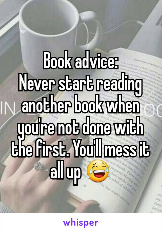 Book advice: Never start reading another book when you're not done with the first. You'll mess it all up 😂