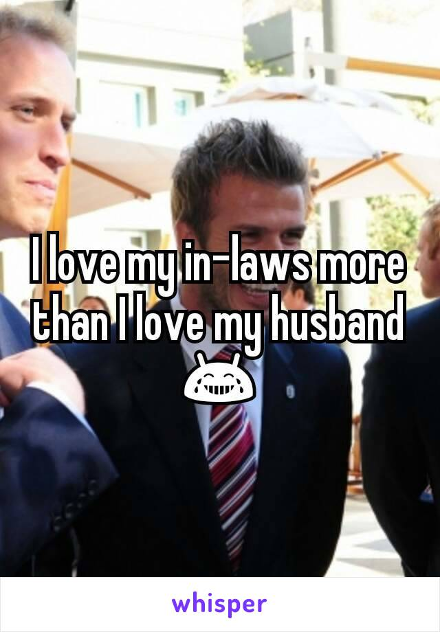 I love my in-laws more than I love my husband 😂