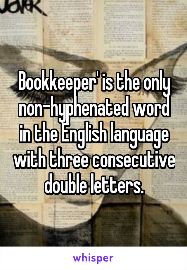 Bookkeeper Is The Only Non Hyphenated Word In The English Language