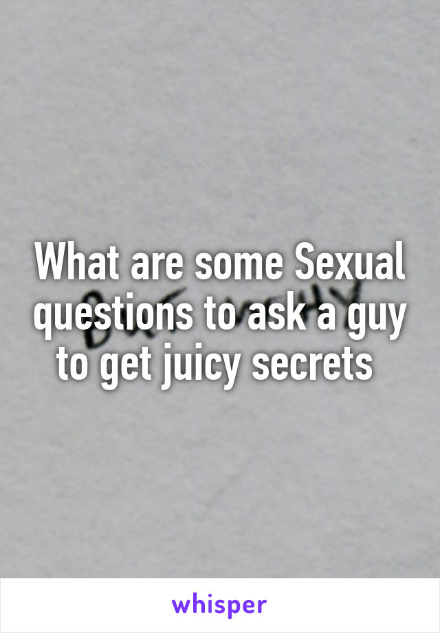 That would what are some sexual questions will last
