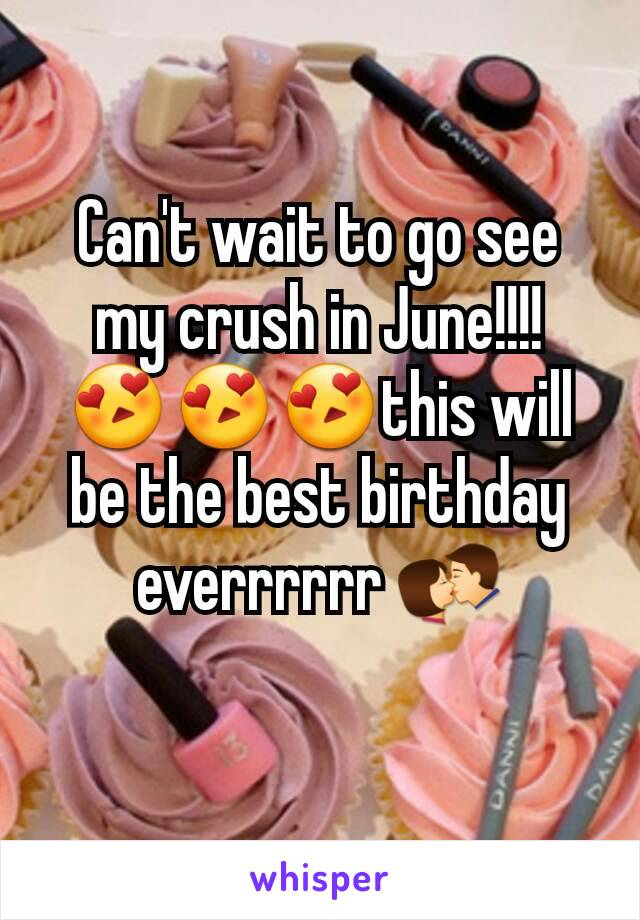 Can't wait to go see my crush in June!!!! 😍😍😍this will be the best birthday everrrrrr 💏