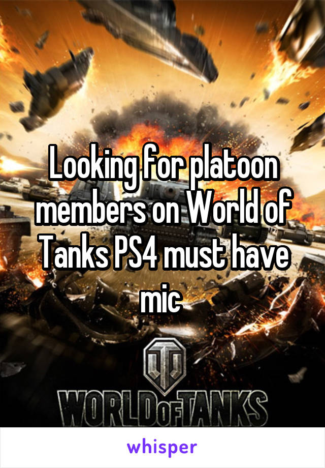 Looking for platoon members on World of Tanks PS4 must have mic