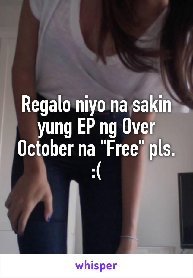 """Regalo niyo na sakin yung EP ng Over October na """"Free"""" pls. :("""
