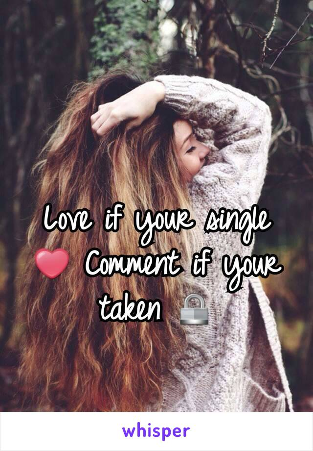 Love if your single ❤ Comment if your taken 🔒