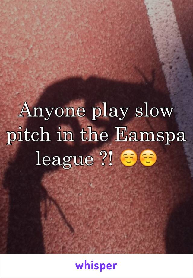 Anyone play slow pitch in the Eamspa league ?! ☺️☺️